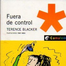 Libros de segunda mano: FUERA DE CONTROL - TERENCE BLACKER. ILUSTRACIONES TONY ROSS. COL. CAMALEÓN. ED.PLANETA & OXFORD. Lote 49627179