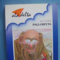 Libros de segunda mano: LIBRO. PALLORFETA. ENRIC LLUCH. ALADELTA. EDELVIVES. LIBRO EN CATALAN/VALENCIANO. 1991. Lote 49718260