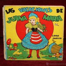 Libros de segunda mano: LAS VACACIONES DE JUANA MARIA ILUSTRACIONES DE PILI BLASCO EDIT. MOLINO BARCELONA 1943 LIBRO MUÑECO. Lote 50491208