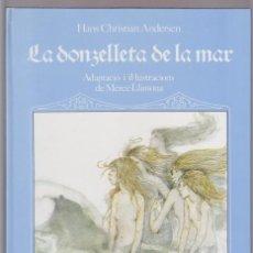 Libros de segunda mano: LA DONZELLA DE LA MAR (LA SIRENETA). HANS CHRISTIAN ANDERSEN/MERCE LLIMONA. CONTE EN CATALA TAPA DUR. Lote 50859683