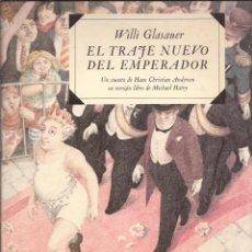 Libros de segunda mano: EL TRAJE NUEVO DEL EMPERADOR - WILLI GLASAUER - H.C.ANDERSEN, VERSIÓN LIBRE DE MICHAEL HATRY. Lote 50930103