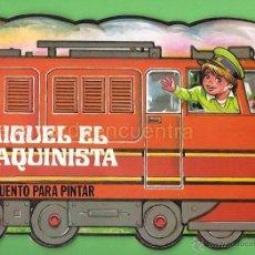 Libros de segunda mano: CUENTO TROQUELADO PARA ESCRIBIR Y PINTAR MIGUEL EL MAQUINISTA EDITORIAL GAVIOTA 1986 NUEVO. Lote 51354961