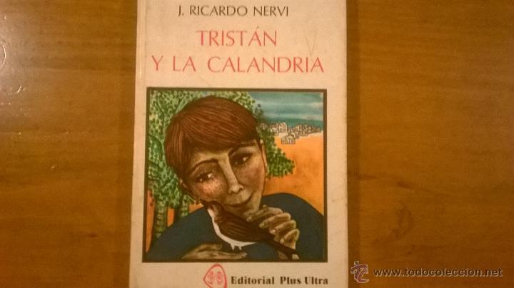 TRISTAN Y LA CALANDRIA, PRO J. RICARDO NERVI - PLUS ULTRA - ARGENTINA - 1981 - RARO (Libros de Segunda Mano - Literatura Infantil y Juvenil - Cuentos)
