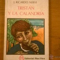 Libros de segunda mano: TRISTAN Y LA CALANDRIA, PRO J. RICARDO NERVI - PLUS ULTRA - ARGENTINA - 1981 - RARO. Lote 51499541