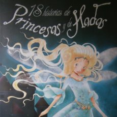 Libros de segunda mano: 18 HISTORIAS DE PRINCESAS Y DE HADAS MARTA ABRIL PIRUETA 2009 ELODIE AGIN CATHY DELANSSAY CALOUAN. Lote 52562980