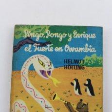 Libros de segunda mano: L-2455. PINGO PONGO Y ENRIQUE EL FUERTE EN OWAMBIA. H. HÖFLING. EDICIONES TORAY 1963. Lote 53102560