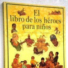 Libros de segunda mano: EL LIBRO DE LOS HÉROES PARA NIÑOS POR WILLIAM J. BENNETT DE EDICIONES B EN BARCELONA 1998. Lote 53359640