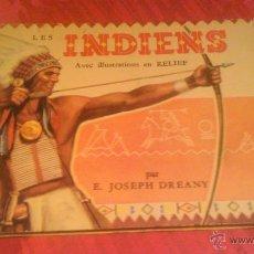Libros de segunda mano: . LOS INDIOS-LES INDIENS PAR E. JOSEPH DREANY,ILUSTRACIONES EN RELIEVE. 1952.FRANCES. Lote 53696159