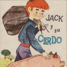 Libros de segunda mano: JACK Y SU CERDO Nº 16 COLECCIÓN ILUSIÓN INFANTIL MOLINO 1961. Lote 55051435