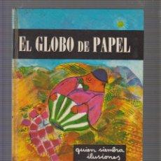 Libros de segunda mano: EL GLOBO DE PAPEL, QUIEN SIEMBRA ILUSIONES RECOGE SATISFACIONES / ELISA VIVES DE FABREGA -ED. 1966. Lote 57227212