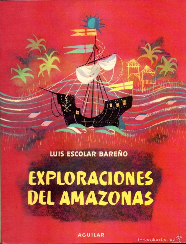 EL GLOBO DE COLORES : LUIS ESCOLAR BAREÑO - EXPLORACIONES EN EL AMAZONAS (AGUILAR, 1960) (Libros de Segunda Mano - Literatura Infantil y Juvenil - Cuentos)