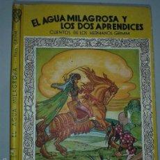 Libros de segunda mano: EL AGUA MILAGROSA Y LOS DOS APRENDICES 1941 HERMANOS GRIMM DIBUJOS DE FREIXAS EDITORIAL MOLINO. Lote 60278331