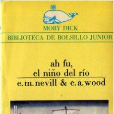 Libros de segunda mano: E.M. NEVILL & E.A. WOOD - AH FU, EL NIÑO DEL RÍO - MOBY DICK #16 (2ª ED.) BARCELONA 1979 - SATUÉ. Lote 61322155