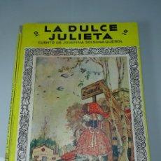 Libros de segunda mano: LA DULCE JULIETA - CUENTO DE JOSEFINA SOLSONA QUEROL - MIS PRIMEROS CUENTOS - CUENTOS MOLINO-1943 -. Lote 213601336