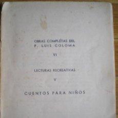 Libros de segunda mano: OBRAS COMPLETAS DEL PADRE LUIS COLOMA, CUENTOS PARA NIÑOS, EDIT. EN 1.944. Lote 67689569