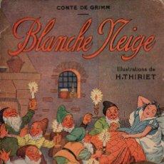 Libros de segunda mano: BLANCHE NEIGE (1948) ILUSTRACIONES DE HIRIET - BLANCANIEVES, EN FRANCÉS. Lote 71182065