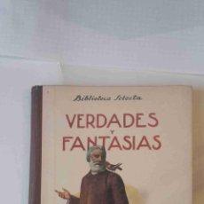 Libros de segunda mano: BIBLIOTECA SELECTA Nº 15: VERDADES Y FANTASIAS (ED. SOPENA, 1942). Lote 71548643