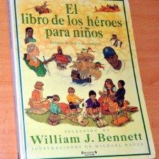 Libros de segunda mano: EL LIBRO DE LOS HÉROES PARA NIÑOS - DE WILLIAM J. BENNETT - EDICIONES B - AÑO 1999. Lote 72749675
