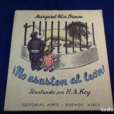 Libros de segunda mano: MUY INTERESANTE CUENTO TITULADO ! NO ASUSTEN AL LEÓN ! - MARGARET WISE BROWN - EDIT. ABRIL - 1945 - . Lote 76084759