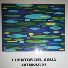 Libros de segunda mano: CUENTOS DEL AGUA ENTREOLIVOS 1 EDICION 2007. Lote 83648760