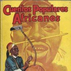 Libros de segunda mano: CUENTOS POPULARES AFRICANOS, 1945, PRIMERA EDICIÓN, BUEN ESTADO. Lote 86150532