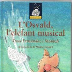 Libros de segunda mano: L'OSVALD,L'ELEFANT MUSICAL - TXUS FERNÁNDEZ - IL-LUSTRACIONS MONTSE ESPAÑOL - ED. BARCANOVA-2006. Lote 86324152