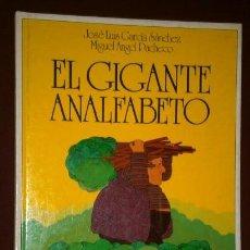 Libros de segunda mano: EL GIGANTE ANALFABETO POR GARCÍA SÁNCHEZ Y PACHECO DE ED. ALTEA EN MADRID 1980. Lote 89613316