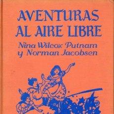 Libros de segunda mano: N. W. PUTNAM Y N. JACOBSON : AVENTURAS AL AIRE LIBRE (LA HORA DEL NIÑO JACKSON, 1967). Lote 104108846