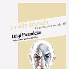 Libros de segunda mano: CUENTOS PARA UN AÑO I: LA VIDA DESNUDA - LUIGI PIRANDELLO . Lote 93627250