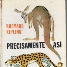 Libros de segunda mano: RUDYARD KIPLING : PRECISAMENTE ASÍ (JUVENTUD, 1967) ILUSTRADO POR PABLO RAMÍREZ. Lote 94333454