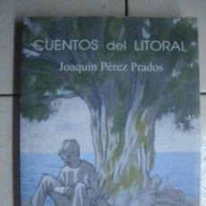 Libros de segunda mano: CUENTOS DEL LITORAL, DE JOQAUÍN PÉREZ PRADOS. AYUNTAMIENTO DE MOTRIL, 2002. FIRMADO Y DEDICADO. Lote 96185215