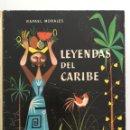 Libros de segunda mano: PRECIOSO Y ANTIGUO LIBRO LEYENDAS DEL CARIBE - AGUILAR - AÑO 1959 - COLECCION EL GLOBO DE COLORES. Lote 97989807