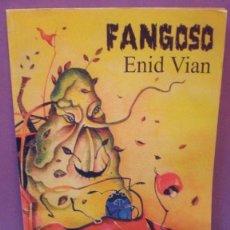 Libros de segunda mano: FANGOSO - ENID VIAN - AL LADRIDO DEL PERRO MONÓTONO / !QUE VIVAN LAS FLORES MUSTIAS!. Lote 99665051