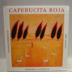 Libros de segunda mano: CAPERUCITA ROJA -PERRAULT - ERIC BATTUT - JUVENTUD. Lote 99899391