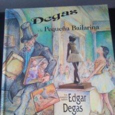 Libros de segunda mano: DEGAS Y LA PEQUEÑA BAILARINA - LAURENCE ANHOLT - UN CUENTO SOBRE EDGAR DEGAS - 1996 - BUEN ESTADO. Lote 100356655