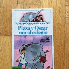 Libros de segunda mano: PIZZA Y OSCAR VAN AL COLEGIO, ACHIM BROGER, GISELA KALOW, ALTEA MASCOTA. Lote 104331291