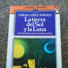 Libros de segunda mano: LA TIERRA DEL SOL Y LA LUNA -- CONCHA LOPEZ NARVAEZ -- AUSTRAL JUVENIL 1988 --. Lote 106003547