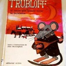 Libros de segunda mano: TRUBLOFF EL RATÓN QUE QUERÍA TOCAR LA BALALAICA; JOHN BURNINGHAM - EDITORIAL MIÑÓN 1975. Lote 108401503