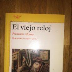 Libros de segunda mano: LIBRO EL VIEJO RELOJ FERNANDO ALONSO ALFAGUARA. Lote 109050042