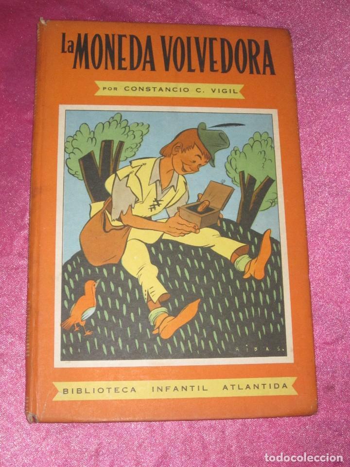 LA MONEDA VOLVEDORA CONSTANCIO C VIGIL , BIBLIOTECA INFANTIL ATLANTIDA , 1949 BUENOS AIRES (Libros de Segunda Mano - Literatura Infantil y Juvenil - Cuentos)