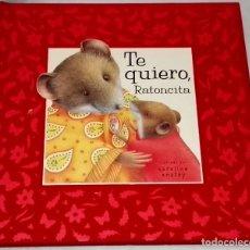 Libros de segunda mano: TE QUIERO, RATONCITA; DUGALD STEER, CAROLINA ANSTEY - ALFAGUARA, PRIMERA EDICIÓN 2004. Lote 111444983