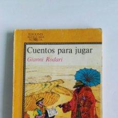 Libros de segunda mano: CUENTOS PARA JUGAR GIANNI RODARI EDICIONES ALFAGUARA. Lote 112423010