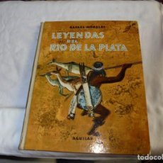Libros de segunda mano: LEYENDAS DEL RIO DE LA PLATA.RAFAEL MORALES.MITOS Y LEYENDAS AGUILAR.COLECCION EL GLOBO DE COLORES 1. Lote 113609023