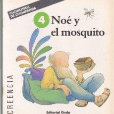 Libros de segunda mano: NOÉ Y EL MOSQUITO - CUCHICHEOS DE CUCHIPANDA - EDITORIAL ONDA 1989 / ILUSTRADO. Lote 117797195