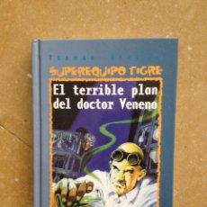 Libros de segunda mano: SUPEREQUIPO TIGRE. EL TERRIBLE PLAN DEL DOCTOR VENENO (THOMAS BREZINA). Lote 118634502