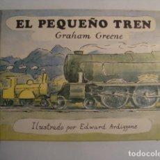 Libros de segunda mano: GRAHAM GREENE - EL PEQUEÑO TREN (DEBATE, 1992). ILUSTRACIONES EDWARD ARDIZZONE.. Lote 118821007