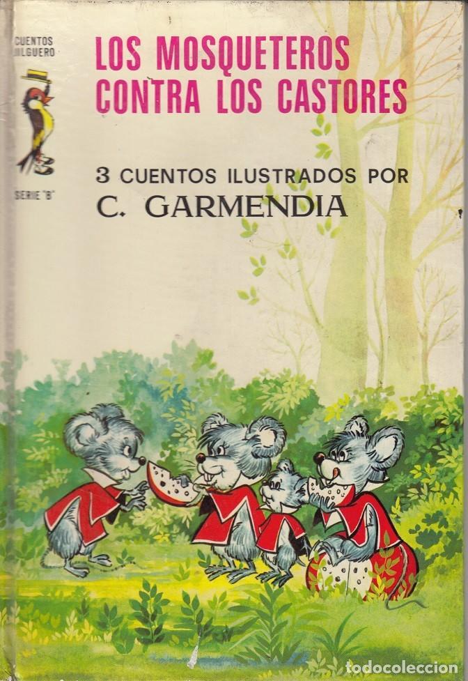 LOS MOSQUETEROS CONTRA 3 CUENTOS ILUSTRADOS POR C. GARMENDIA - CUENTOS JILGUERO SERIE B - TORAY 1974 (Libros de Segunda Mano - Literatura Infantil y Juvenil - Cuentos)