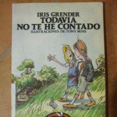 Libros de segunda mano: TODAVÍA NO TE HE CONTADO IRIS GRENDER ILUSTRACIONES TONY ROSS AUSTRAL JUVENIL ESPASA 106P 135G. Lote 122853039