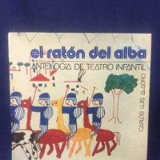 Libros de segunda mano: EL RATÓN DEL ALBA ANTOLOGÍA DE TEATRO INFANTIL CARLOS LUIS ALADRO 1976. Lote 126533975