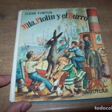 Libros de segunda mano: MILA , PIOLÍN Y EL BURRO . ELENA FORTÚN. AGUILAR- MADRID. 1955. ILUSTRACIONES JESÚS BERNAL.VER FOTOS. Lote 129029543
